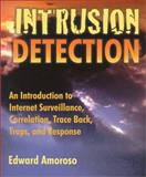 Intrusion Detection : An Introduction to Internet Surveillance, Correlation, Trace Back, Traps, and Response, Amoroso, Edward, 0966670078