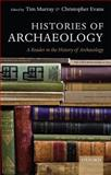 Histories of Archaeology : A Reader in the History of Archaeology, Murray, Tim, 0199550077