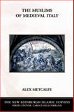 The Muslims of Medieval Italy, Metcalfe, Alex, 0748620079