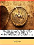 Dr Siebenhaar's Archiv Für Deutsches Wechselrecht und Handelsrecht, Anonymous and Anonymous, 1147800073