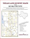 Texas Land Survey Maps for Rusk County : With Roads, Railways, Waterways, Towns, Cemeteries and Including Cross-referenced Data from the General Land Office and Texas Railroad Commission, Boyd, Gregory A., 1420350072