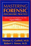 Mastering Forensic Psychiatric Practice : Advanced Strategies for the Expert Witness, Gutheil, Thomas G. and Simon, Robert I., 1585620076