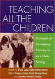 Teaching All the Children : Strategies for Developing Literacy in an Urban Setting, Diane Lapp, Cathy Collins Block, Eric J. Cooper, James Flood, Nancy Roser, Josefina Villamil Tinajero, 1593850077