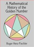 A Mathematical History of the Golden Number, Herz-Fischler, Roger, 0486400077
