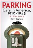 Parking Cars in America, 1910-1945, Kerry Segrave, 0786470070