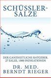 Schüssler-Salze - Der Ganzheitliche Ratgeber - 27 Salze, 1000 Indikationen, med. Rieger, 1463530072