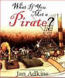 What If You Met a Pirate?, Jan Adkins, 1596430079
