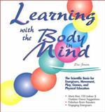 Learning with the Body in Mind : The Scientific Basis for Energizers, Movement, Play, Games, and Physical Education, Jensen, Eric, 1890460079