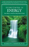 Everything Is Energy, Marilyn C. Barrick, 1932890076