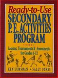 Ready-to-Use Secondary P. E. Activities Program : Lessons, Tournaments and Assessments for Grades 6-12, Lumsden, Ken and Jones, Sally, 0134700074