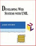 Developing Web Systems with UML, Sturm, Jake, 0201710072