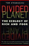 Divided Planet : The Ecology of Rich and Poor, Athanasiou, Tom, 0820320072