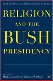 Religion and the Bush Presidency, Rozell, Mark J. and Whitney, Gleaves, 1403980071