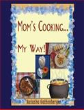 Mom's Cooking My Way!!, Natasha Gattenberger, 1494380072