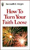 How to Turn Your Faith Loose, Kenneth E. Hagin, 0892760079