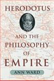 Herodotus and the Philosophy of Empire, Ward, Ann, 1602580073