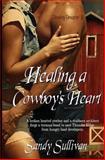 Healing a Cowboy's Heart : Cowboy Dreamin' 2, Sullivan, Sandy, 1631050079