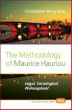 The Methodology of Maurice Hauriou : Legal, Sociological, Philosophical, Gray, Christopher Berry, 9042030070