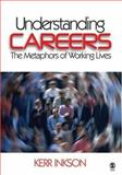 Understanding Careers : The Metaphors of Working Lives, Inkson, Kerr, 1412940079