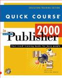 Quick Course in Microsoft Publisher 2000 : Education/Training Edition, Cox, Joyce and Dudley, Christina, 1582780072