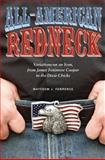All-American Redneck : Variations on an Icon, from James Fenimore Cooper to the Dixie Chicks, Ferrence, Matthew J., 162190007X
