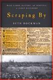 Scraping By : Wage Labor, Slavery, and Survival in Early Baltimore, Rockman, Seth, 0801890071