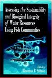 Assessing the Sustainability and Biological Integrity of Water Resources Using Fish Communities, Simon, Thomas P., 0849340071