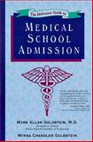 The Definitive Guide to Medical School Admission, Goldstein, Mark A. and Goldstein, Myrna C., 1883280079