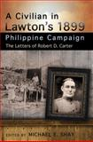 A Civilian in Lawton's 1899 Philippine Campaign : The Letters of Robert D. Carter, , 0826220088