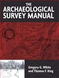 The Archaeological Survey Manual, White, Gregory G. and King, Thomas F., 1598740083