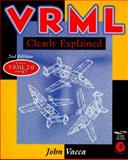 VRML Clearly Explained : Bringing Virtual Reality to the Internet, Vacca, John R., 0127100083