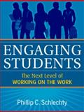 Engaging Students : The Next Level of Working on the Work, Schlechty, Phillip C., 0470640081