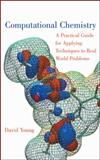 Computational Chemistry : A Practical Guide for Applying Techniques to Real World Problems, Young, David, 0470880082