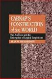 Carnap's Construction of the World : The Aufbau and the Emergence of Logical Empiricism, Richardson, Alan W., 0521430089
