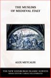 The Muslims of Medieval Italy, Metcalfe, Alex, 0748620087