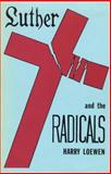 Luther and the Radicals : Another Look at Some Aspects of the Struggle Between Luther and the Radical Reformers, Loewen, Harry, 0889200084