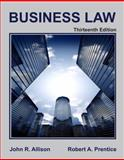 Business Law : Thirteenth Edition, Allison, John and Prentice, Robert, 1610430085