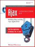 Ajax Construction Kit : Building Plug-and-Play Ajax Applications, Morrison, Michael, 0132350084