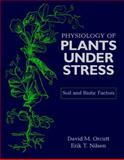 The Physiology of Plants under Stress : Soil and Biotic Factors, Orcutt, David M. and Nilsen, Erik T., 0471170089