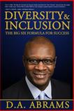 Diversity and Inclusion: the Big Six Formula for Success, D. A. Abrams, 1491010088