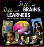 Different Brains, Different Learners : How to Reach the Hard to Reach, Jensen, Eric, 1890460087