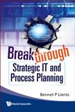Breakthrough Strategic It and Process Planning, Bennet P. Lientz, 9814280089