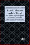 Islands, Islanders and the World : The Colonial and Post-Colonial Experience of Eastern Fiji, Bayliss-Smith, Tim and Bedford, Richard, 0521030080