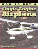How to Buy a Single-Engine Airplane, Smith, Scott, 0760310084
