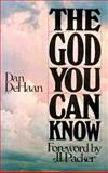 The God You Can Know, DeHaan, Daniel F., 0802430082