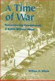 A Time of War : Remembering Guadalcanal, a Battle Without Maps, Whyte, William H., 0823220087