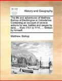 The Life and Adventures of Matthew Bishop of Deddington in Oxfordshire Containing an Account of Several Actions by Sea, Battles and Sieges by Land, Matthew Bishop, 1140850083