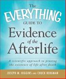 The Everything Guide to Evidence of the Afterlife, Joseph M. Higgins and Chuck  Bergman, 1440510083