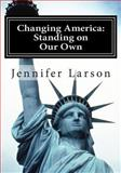 Changing America: Standing on Our Own, Jennifer Larson, 1489500081