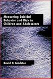Measuring Suicidal Behavior and Risk in Children and Adolescents, Goldston, David B., 1591470080